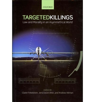 [(Targeted Killings: Law and Morality in an Asymmetrical World )] [Author: Claire Finkelstein] [Apr-2012]