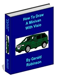 How to Draw a Minivan With Visio (How To Create Flowcharts & Drawings in Visio 2010  Book 5)