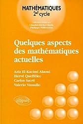 Quelques aspects des mathématiques actuelles