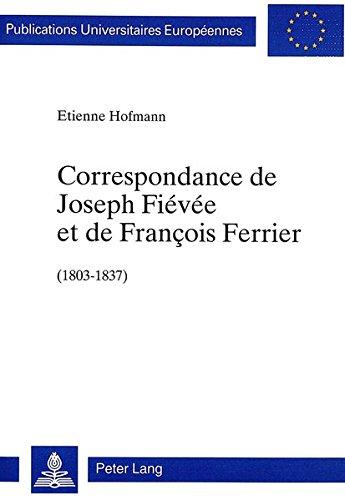 Correspondance de Joseph Fiévée et de François Ferrier, 1803-1837: Soixante-trois lettres inédites publiées avec une introduction et des notes par Joseph Fiévée