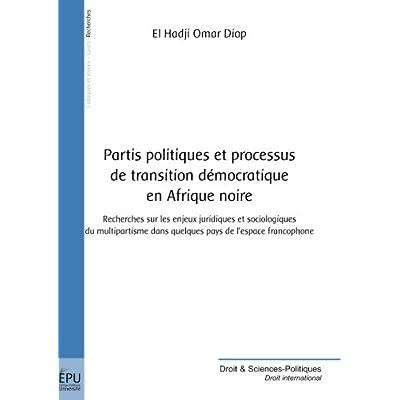 Partis politiques et processus de transition démocratiques en Afrique noire