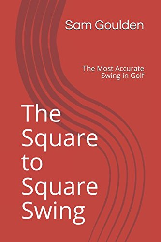 Preisvergleich Produktbild The Square to Square Swing: The Most Accurate Swing in Golf