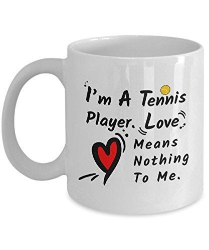 I 'm a Tennis Player, Love bedeutet nichts zu Me-313ml weiß Keramik Kaffee Tasse-Funny Tennis Tasse-Gag Geschenk-Valentinstag Geschenk-Geschenke für ihn-Gag Geschenk (Gag-geschenke Valentinstag)