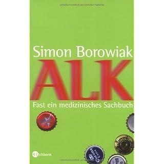 Alk: Fast ein medizinisches Sachbuch von Simon Borowiak (2007) Taschenbuch