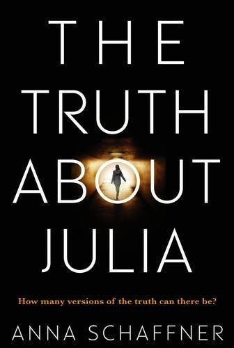 The Truth About Julia: A Chillingly Timely Psychological Novel by Anna Schaffner (2016-04-07)