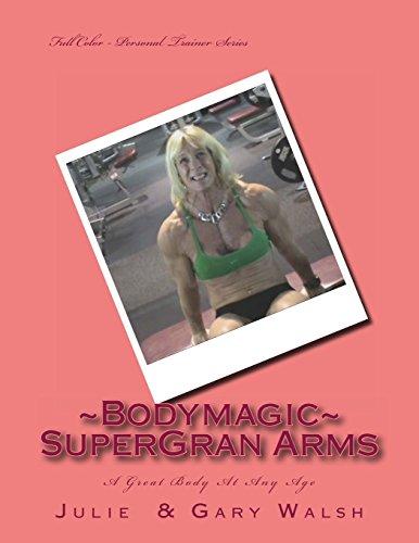 Bodymagic - Super - Gran Arms (Bodymagic - A Great Bodfy At Any Age) por Gary Walsh