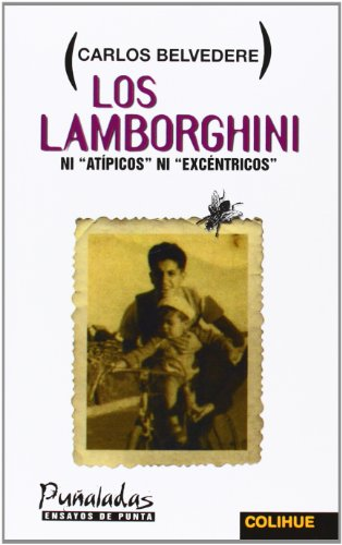 Los Lamborghini: Ni Atipicos Ni Excentricos (Puñaladas) por Carlos Belvedere