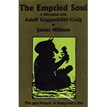 The Emptied Soul: The Psychopath in Everyone's Life