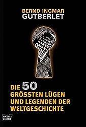 Die 50 größten Lügen und Legenden der Weltgeschichte (Geschichte. Bastei Lübbe Taschenbücher)