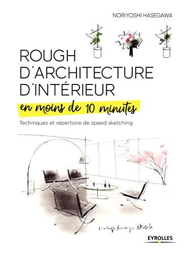 Rough d'architecture d'intérieur en moins de 10 minutes: Techniques et répertoire du speed sketching par Noriyoshi Hasegawa