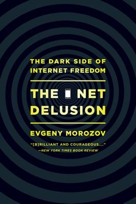 The Net Delusion( The Dark Side of Internet Freedom)[NET DELUSION][Paperback]