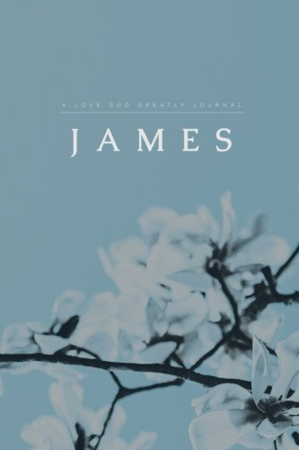 James: A Love God Greatly Study Journal