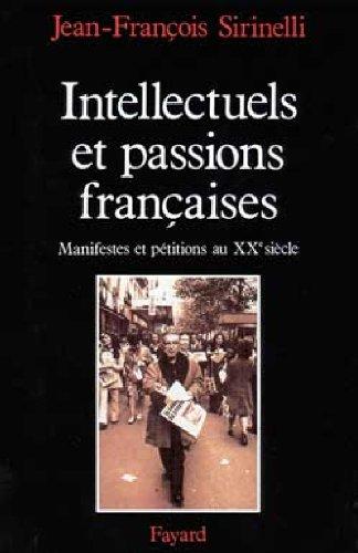 Intellectuels et passions françaises: Manifestes et pétitions au XXe siècle par Jean-François Sirinelli