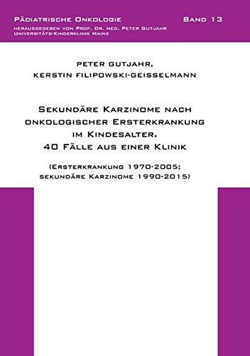 Pädiatrische Fall (Sekundäre Karzinome nach onkologischer Ersterkrankung im Kindesalter. 40 Fälle aus einer Klinik: (Ersterkrankung 1970-2005; sekundäre Karzinome 1990-2015) (Pädiatrische Onkologie))