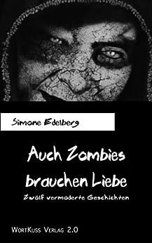 Auch Zombies brauchen Liebe. Zwölf vermoderte Geschichten (BlutKuss 1) von [Edelberg, Simone]