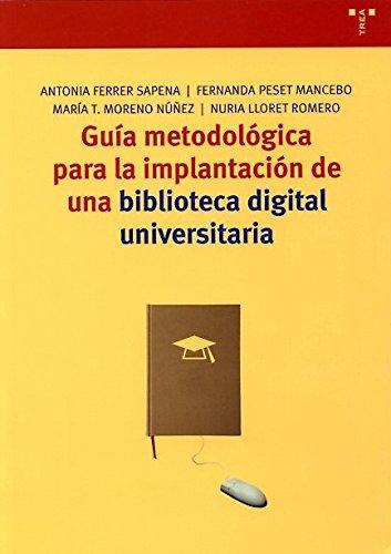 Guía metodológica para la implantación de una biblioteca digital universitaria (Biblioteconomía y Administración Cultural)