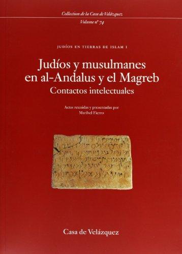 Judíos y musulmanes en al-Andalus y el Magreb: Contactos intelectuales / Judíos en tierras de Islam I (Collection de la Casa de Velázquez)