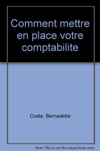 Comment mettre en place votre comptabilité par Bernadette Coste
