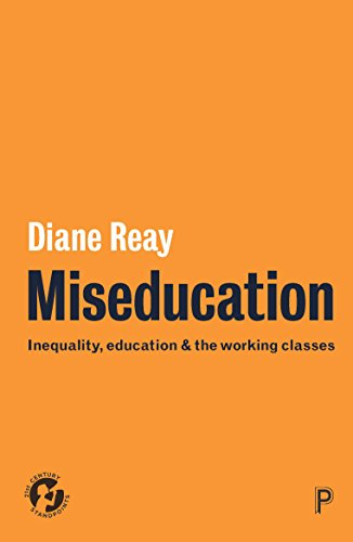 Miseducation: Inequality, education and the working classes (21st Century Standpoints)