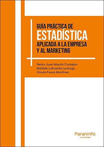 Guía práctica de Estadística aplicada a la empresa y al marketing por PEDRO JUAN MARTÍN CASTEJÓN