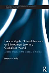 Human Rights, Natural Resource and Investment Law in a Globalised World: Shades of Grey in the Shadow of the Law (Routledge Research in International Economic Law)