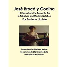 José Brocá y Codina: 15 Pieces from the Romantic Era In Tablature and Modern Notation For Baritone Ukulele