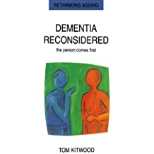 Dementia Reconsidered: The Person Comes First (Rethinking Ageing)