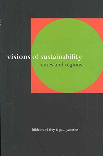 [(Visions of Sustainability : Cities and Regions)] [By (author) Hildebrand Frey ] published on (December, 2007)