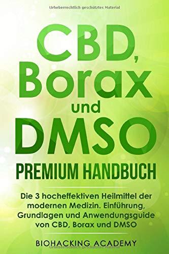 CBD, Borax und DMSO Premium Handbuch: Die 3 hocheffektiven Heilmittel der modernen Medizin. Einführung, Grundlagen und Anwendungsguide von CBD, Borax und DMSO.