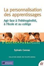 La personnalisation des apprentissages - Agir face à l'hétérogénéité, à l'école et au collège de Sylvain Connac