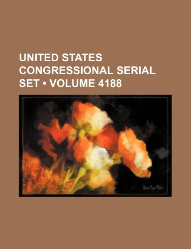 United States Congressional Serial Set (Volume 4188)
