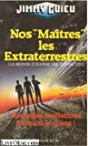 Nos maitres, les extra-terrestres - Le monde étrange des contactes