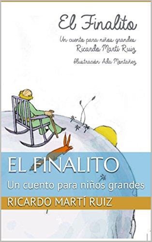 El Finalito: Un cuento para niños grandes (El principito nº 2 ...