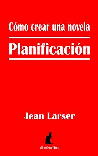 Cómo crear una novela. Planificación por Jean Larser
