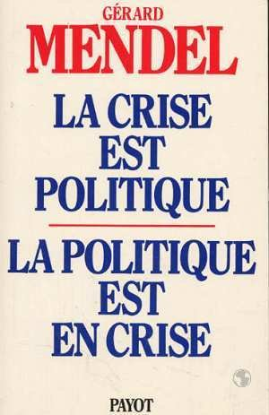 La Crise est politique, la politique est en crise : De l'autorité traditionnelle à l'acte pouvoir autogestionnaire par Gérard Mendel