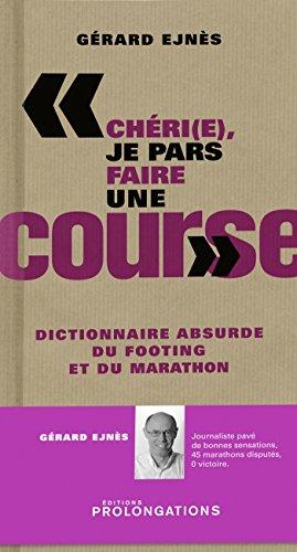 Chéri(e), je pars faires une course: Dictionnaire absurde du footing et du marathon