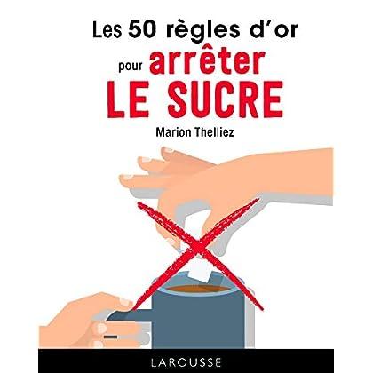 Les 50 règles d'or pour arrêter le sucre