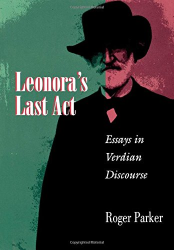 Leonora's Last ACT: Essays in Verdian Discourse (Princeton Studies in Opera)