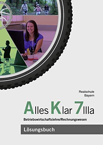 Alles Klar 7 IIIa - Betriebswirtschaftslehre/Rechnungswesen: Lösungen zum Lehr- und Arbeitsbuch nach dem LehrplanPLUS Klar 7
