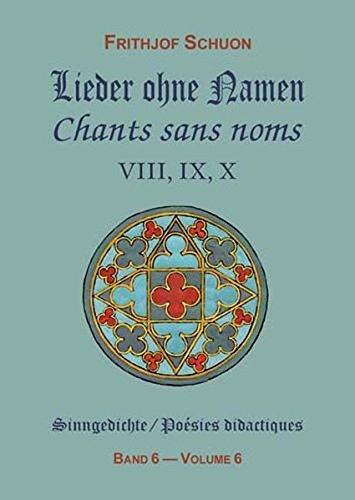 Lieder ohne Namen - Chants sans noms, VIII, IX, X : Poésies didactiques, tome 6 (édition bilingue) par Frithjof Schuon