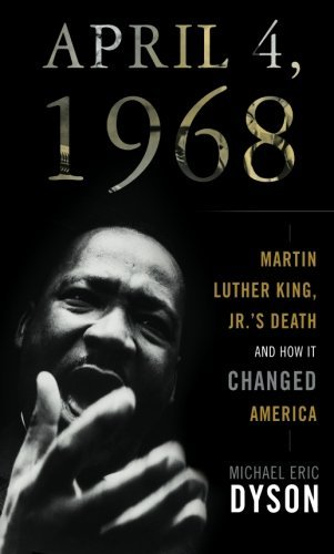 April 4, 1968: Martin Luther King, Jr.'s Death and How it Changed America by Dyson, Michael Eric (2009) Paperback