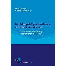 Die Prinzipal-Agenten-Theorie in der Finanzwirtschaft: Analysen und Anwendungsmöglichkeiten in der Praxis