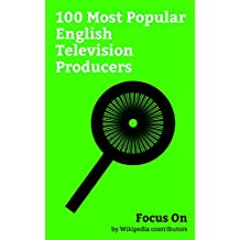 Focus On: 100 Most Popular English Television Producers: Idris Elba, James Corden, Ridley Scott, Angela Lansbury, Stephen Merchant, Simon Cowell, David ... Ricky Gervais, etc. (English Edition)
