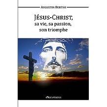 Jesus-Christ, Sa Vie, Sa Passion, Son Triomphe