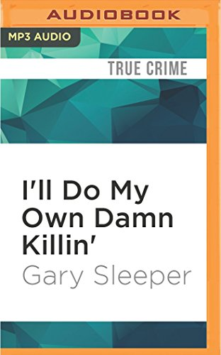 I'll Do My Own Damn Killin'