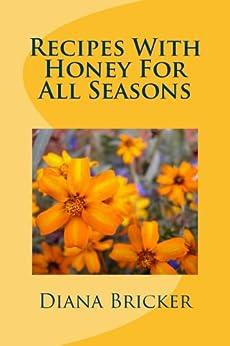 Recipes With Honey - For All Seasons (English Edition) von [Bricker, Diana]