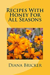 Recipes With Honey - For All Seasons (English Edition)