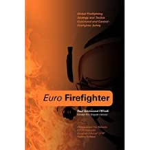 Euro Firefighter: Global Firefighting Strategy and Tactics, Command and Control and Firefighter Safety