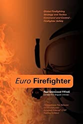Euro Firefighter: Global Firefighting Strategy & Tactics, Command & Control & Firefighter Safety