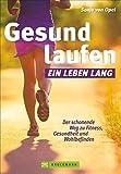 Gesund laufen: ein Leben lang. Der schonende Weg zu Fitness, Gesundheit & Wohlbefinden in einem Laufbuch.  Mit diesem Lauftraining gesund und fit werden; mit Tipps extra für Frauen.